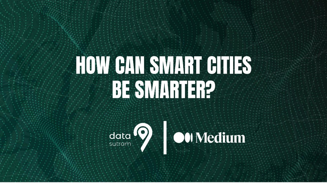 How Smart Cities can be Smarter using Location Intelligence